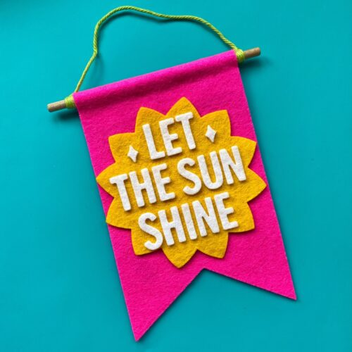 Let the sun shine pink and yellow felt banner